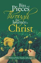 Bits and Pieces Through the Journey in Christ