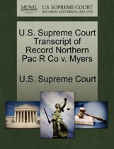 U.S. Supreme Court Transcript of Record Northern Pac R Co V. Myers