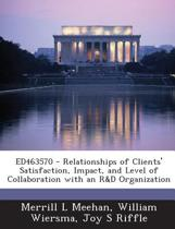 Ed463570 - Relationships of Clients' Satisfaction, Impact, and Level of Collaboration with an R&d Organization