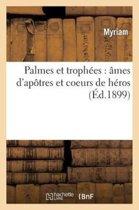 Palmes Et Troph�es, �mes d'Ap�tres Et Coeurs de H�ros