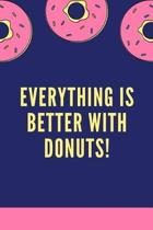 Everything Is Better With Donuts!