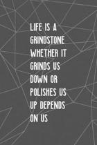 Life Is A Grindstone Whether It Grinds Us Down Or Polishes Us Depends On Us: All Purpose 6x9 Blank Lined Notebook Journal Way Better Than A Card Trend
