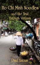 Ho Chi Minh Noodles and the Trail Through Vietnam