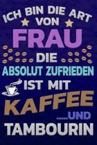 Ich bin die Art von Frau die absolut zufrieden ist mit Kaffee und Tambourin