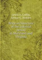 Brick Architecture of the Colonial Period in Maryland and Virginia