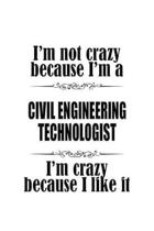I'm Not Crazy Because I'm A Civil Engineering Technologist I'm Crazy Because I like It: Best Civil Engineering Technologist Notebook, Civil Engineer T