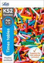 KS2 Maths Times Tables Age 7-11 Practice Workbook (Letts KS2 Revision Success)
