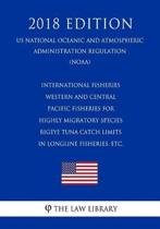 International Fisheries - Western and Central Pacific Fisheries for Highly Migratory Species - Bigeye Tuna Catch Limits in Longline Fisheries, Etc. (Us National Oceanic and Atmospheric Administration Regulation) (Noaa) (2018 Edition)