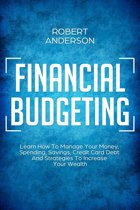 Financial Budgeting Learn How To Manage Your Money, Spending, Savings, Credit Card Debt And Strategies To Increase Your Wealth
