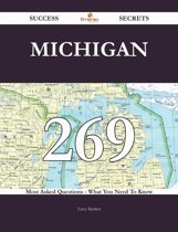 Michigan 269 Success Secrets - 269 Most Asked Questions On Michigan - What You Need To Know