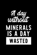 A Day Without Minerals Is A Day Wasted: Notebook for Minerals Lover - Great Christmas & Birthday Gift Idea for Minerals Fan - Minerals Journal - Miner