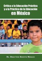 Critica a la Educacion Practica y a la Practica de La Educacion En Mexico