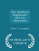 The Southern Highlander and His Homeland - Scholar's Choice Edition