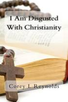 I Am Disgusted with Christianity