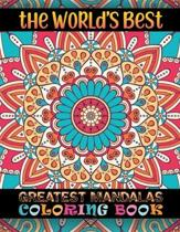 The World's Best Greatest Mandalas Coloring Book: Unique 100 Mandala Coloring Book For Adult Relaxation Coloring Pages For ... Edition For Smooth Colo