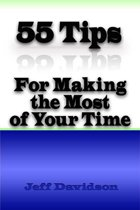 55 Tips for Making the Most of Your Time