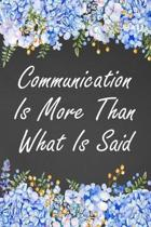 Communication Is More Than What Is Said