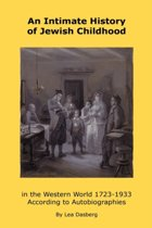 An Intimate History of Jewish Childhood in the Western World 1723-1953