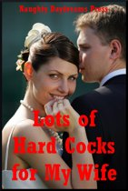 Lots of Hard Cocks for My Wife: Five Explicit Sexy Wife Erotica Stories