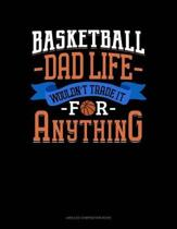 Basketball Dad Life Wouldn't Trade It for Anything