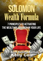Solomon Wealth Formula: 7 Principles To Activating The Wealth Of Solomon In Your Life