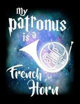 My Patronus Is A French Horn: Journal For Recording Notes, Thoughts, Wishes Or To Use As A Notebook For French Horn Marching Band Lovers, Musicians,