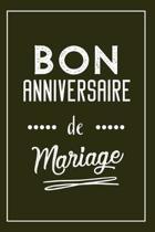 Bon Anniversaire De Mariage: Carnet De Notes Original, Une Id�e Cadeau Pour L'Anniversaire De Mariage De Votre Meilleure Amie, De Vos Parents D'un