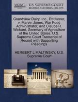 Grandview Dairy, Inc., Petitioner, V. Marvin Jones, War Food Administrator, and Claude R. Wickard, Secretary of Agriculture of the United States. U.S. Supreme Court Transcript of Record with Supporting Pleadings