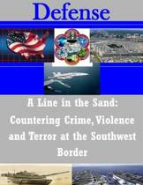 A Line in the Sand - Countering Crime, Violence and Terror at the Southwest Border