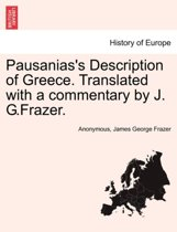 Pausanias's Description of Greece. Translated with a Commentary by J. G.Frazer. Vol. I.