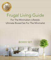 Frugal Living Guide For The Minimalism Lifestyle- Ultimate Boxed Set For The Minimalist
