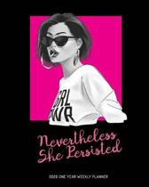 Nevertheless She Persisted - 2020 One Year Weekly Planner: Powerful Pink Female Empowerment Feminist - Daily Weekly Monthly View - Girl Power Calendar