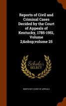 Reports of Civil and Criminal Cases Decided by the Court of Appeals of Kentucky, 1785-1951, Volume 2; Volume 25