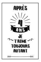 Anniversaire De Mariage Carnet De Notes: Id�e Cadeau 4 Ans De Mariage, Pour Elle, Pour Lui, Original Et Pratique, Noce De Cire