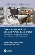 Quantum Mechanics of Charged Particle Beam Optics: Understanding Devices from Electron Microscopes to Particle Accelerators