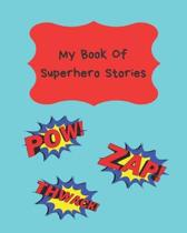 My Book Of Superhero Stories: Write Your Own Story Book, Create your own book, Make a Book, Space to write and draw