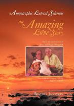 Amyotrophic Lateral Sclerosis ___An Amazing Love Story