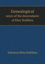 Genealogical Notes of the Descendants of Eber Stebbins