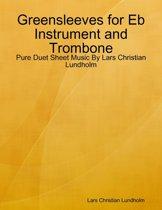Greensleeves for Eb Instrument and Trombone - Pure Duet Sheet Music By Lars Christian Lundholm