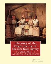 The Story of the Negro, the Rise of the Race from Slavery.by