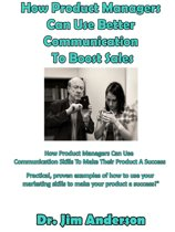 How Product Managers Can Use Better Communication To Boost Sales: How Product Managers Can Use Communication Skills To Make Their Product A Success