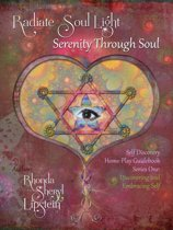 Radiate Soul Light; Serenity Through Soul Self Discovery Adventure and Activity Home - Play Guidebook