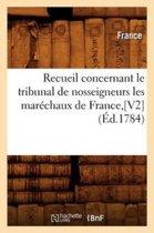 Recueil Concernant Le Tribunal de Nosseigneurs Les Mar�chaux de France, [v2] (�d.1784)