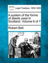 A System of the Forms of Deeds Used in Scotland. Volume 6 of 7