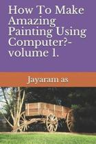 How To Make Amazing Painting Using Computer?- volume 1.