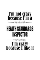 I'm Not Crazy Because I'm A Health Standards Inspector I'm Crazy Because I like It: Unique Health Standards Inspector Notebook, Journal Gift, Diary, D