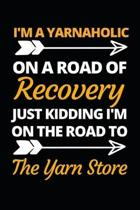 I'm A Yarnaholic On A Road Of Recovery: Funny Knitting Lovers Notebook/Journal (6'' X 9'') Great Knitters Gift Idea For Birthday Or Christmas