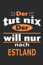 Der tut nix Der will nur nach Estland: Notizbuch mit 110 Seiten, ebenfalls Nutzung als Dekoration in Form eines Schild bzw. Poster m�glich