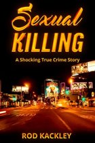 Sexual Killing: A Shocking True Crime Story