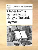 A Letter from a Layman, to the Clergy of Ireland